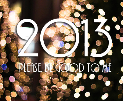 2013. Please be good to me